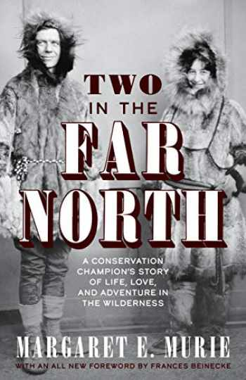 9781513262758-1513262750-Two in the Far North, Revised Edition: A Conservation Champion's Story of Life, Love, and Adventure in the Wilderness