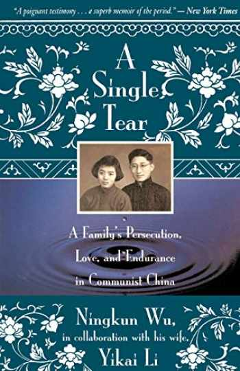 9780316956390-0316956392-A Single Tear: A Family's Persecution, Love, and Endurance in Communist China