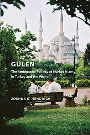 9781479800469-1479800465-Gülen: The Ambiguous Politics of Market Islam in Turkey and the World