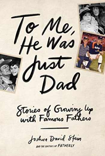 9781579659349-1579659349-To Me, He Was Just Dad: Stories of Growing Up with Famous Fathers
