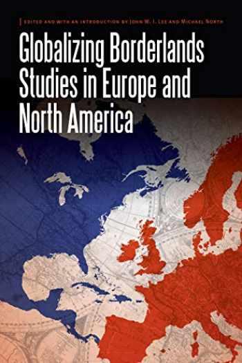 9780803285620-0803285620-Globalizing Borderlands Studies in Europe and North America (Borderlands and Transcultural Studies)