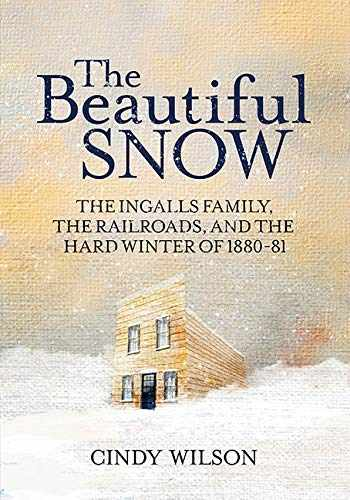 9781643439051-1643439057-The Beautiful Snow: The Ingalls Family, the Railroads, and the Hard Winter of 1880-81