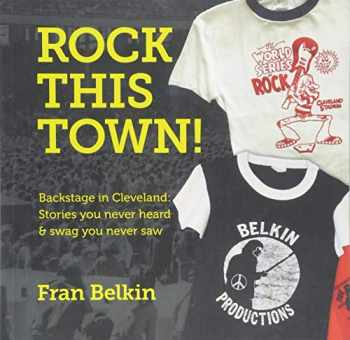 9781732693302-1732693307-Rock This Town! Backstage in Cleveland: Stories you never heard & swag you never saw