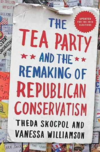 9780190633660-0190633662-The Tea Party and the Remaking of Republican Conservatism