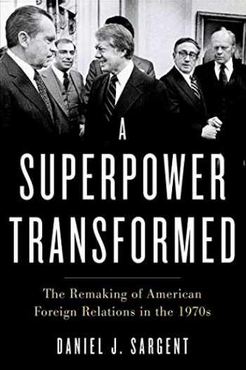 9780190672164-0190672161-A Superpower Transformed: The Remaking of American Foreign Relations in the 1970s