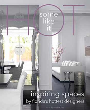9780999481806-0999481800-Some Like It Hot: Inspiring Spaces By Florida's Hottest Designers