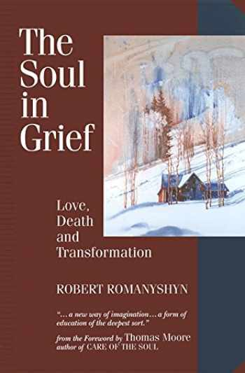 9781556433153-1556433158-The Soul in Grief: Love, Death and Transformation