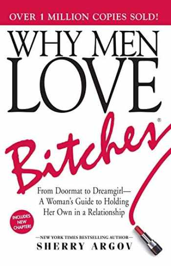 9781580627566-1580627560-Why Men Love Bitches: From Doormat to Dreamgirl―A Woman's Guide to Holding Her Own in a Relationship