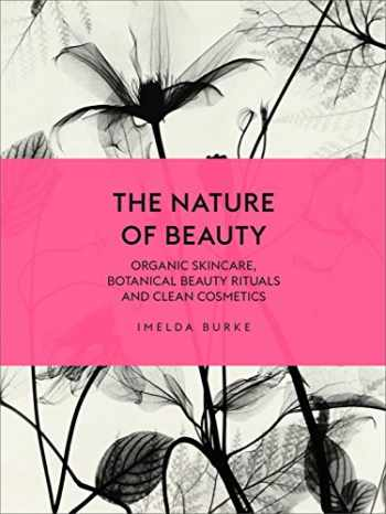 9781785033605-1785033603-The Nature of Beauty: Organic Skincare, Botanical Beauty Rituals and Clean Cosmetics