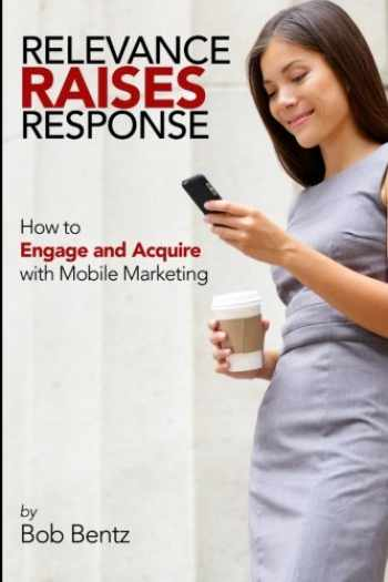 9781942489115-1942489110-Relevance Raises Response: How to Engage and Acquire with Mobile Marketing
