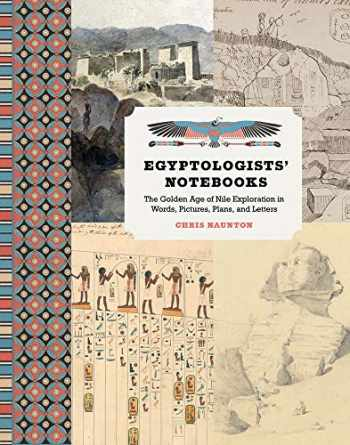 9781606066768-1606066765-Egyptologists' Notebooks: The Golden Age of Nile Exploration in Words, Pictures, Plans, and Letters