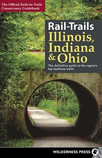 9780899978482-0899978487-Rail-Trails Illinois, Indiana, & Ohio: The definitive guide to the region's top multiuse trails