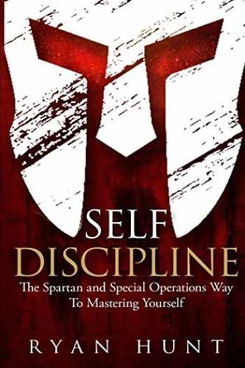 9781731179333-1731179332-Self Discipline: The Spartan and Special Operations Way To Mastering Yourself