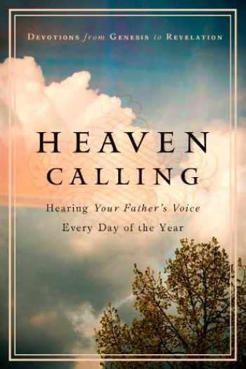 9781617952302-1617952303-Heaven Calling: Hearing Your Father's Voice Everyday of the Year: Devotions from Genesis to Revelation