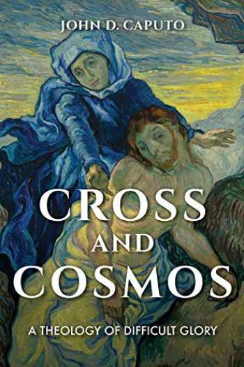 9780253043122-0253043123-Cross and Cosmos: A Theology of Difficult Glory (Philosophy of Religion)