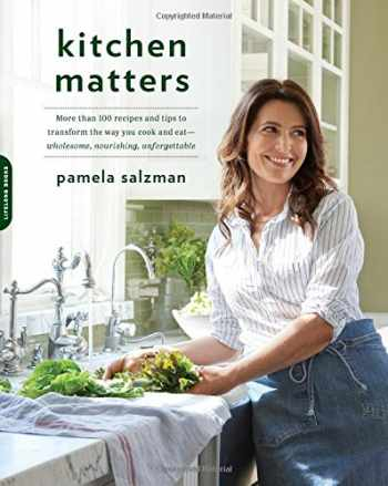 9780738219240-073821924X-Kitchen Matters: More than 100 Recipes and Tips to Transform the Way You Cook and Eat -- Wholesome, Nourishing, Unforgettable
