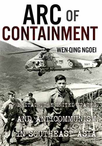 9781501716409-1501716409-Arc of Containment: Britain, the United States, and Anticommunism in Southeast Asia (The United States in the World)