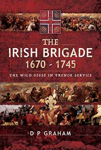 9781526727732-1526727730-The Irish Brigade 1670–1745: The Wild Geese in French Service
