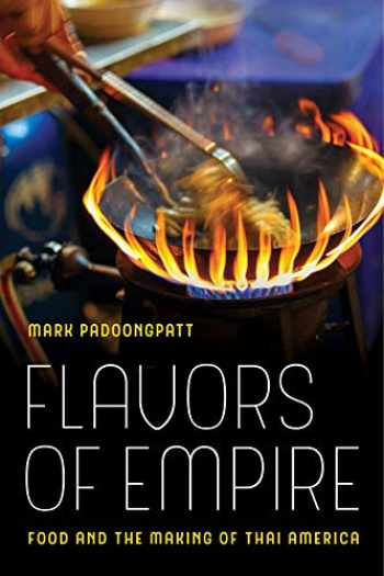 9780520293748-0520293746-Flavors of Empire: Food and the Making of Thai America (Volume 45) (American Crossroads)