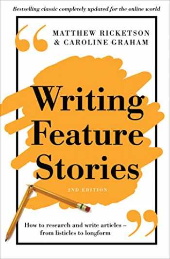 9781760113698-1760113697-Writing Feature Stories: How to research and write articles - from listicles to longform