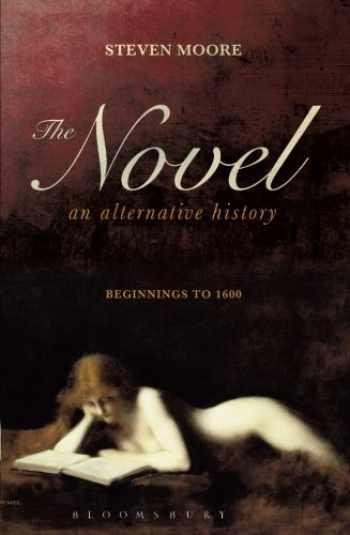 9781441145475-1441145478-The Novel: An Alternative History: Beginnings to 1600