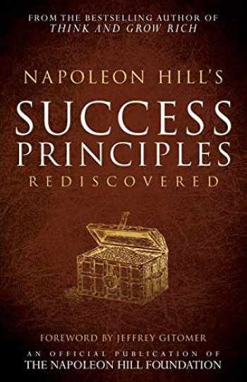 9781937879747-1937879747-Napoleon Hill's Success Principles Rediscovered (Official Publication of the Napoleon Hill Foundation)