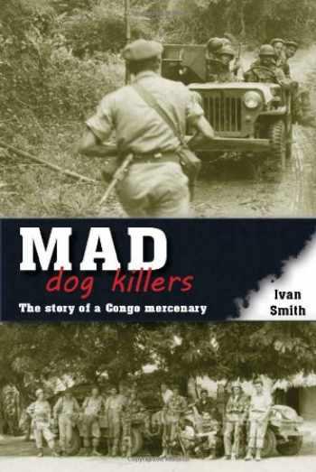 9781907677786-190767778X-Mad Dog Killers: The Story of a Congo Mercenary