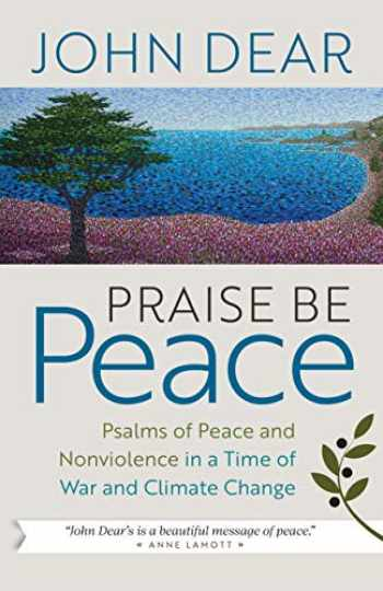 9781627854337-1627854339-Praise Be Peace: Psalms of Peace and Nonviolence in a Time of War and Climate Change