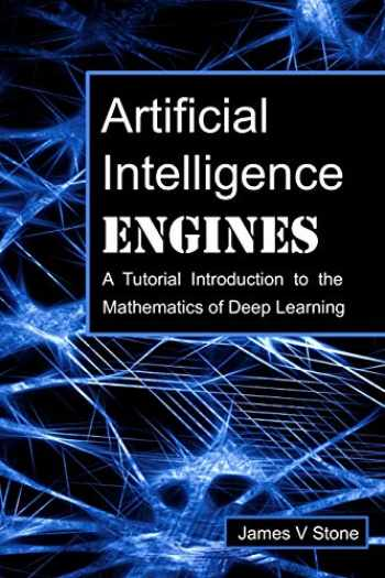 9780956372819-0956372813-Artificial Intelligence Engines: A Tutorial Introduction to the Mathematics of Deep Learning