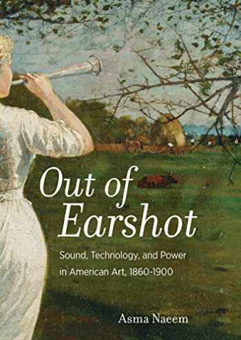 9780520298989-0520298985-Out of Earshot: Sound, Technology, and Power in American Art, 1860–1900
