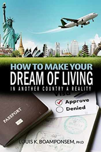 9781983780424-1983780421-How To Make Your Dream Of Living In Another Country A Reality