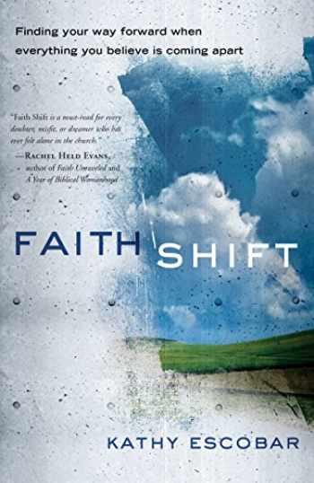 9781601425430-1601425430-Faith Shift: Finding Your Way Forward When Everything You Believe Is Coming Apart