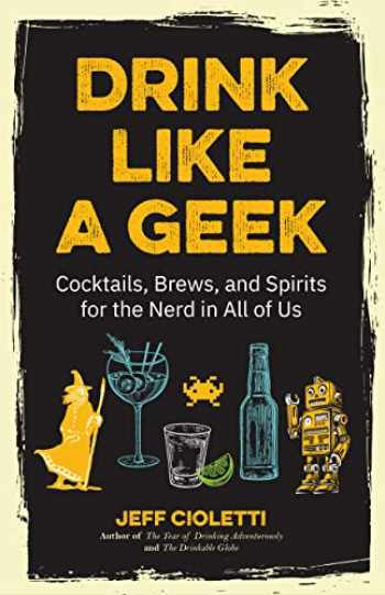 9781642500110-1642500119-Drink Like a Geek: Cocktails, Brews, and Spirits for the Nerd in All of Us (Geek Cookbook, Gift for 21st Birthday, Nerd Cocktail Book, Cocktail Companion)