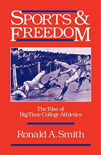 9780195065824-0195065824-Sports and Freedom: The Rise of Big-Time College Athletics (Sports and History)
