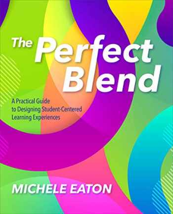 9781564848451-1564848450-The Perfect Blend: A Practical Guide to Designing Student-Centered Learning Experiences