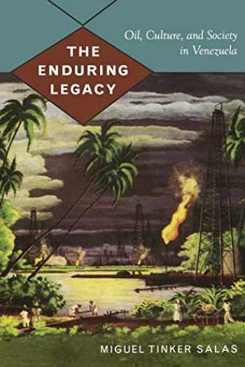 9780822344193-082234419X-The Enduring Legacy: Oil, Culture, and Society in Venezuela (American Encounters/Global Interactions)