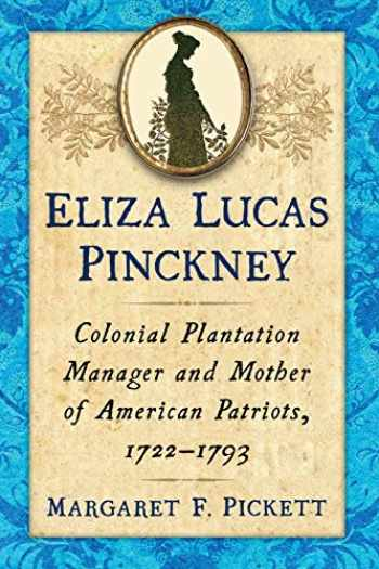 9781476665863-1476665869-Eliza Lucas Pinckney: Colonial Plantation Manager and Mother of American Patriots 1722-1793