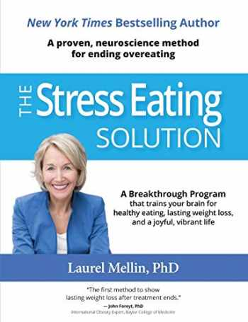 9780986410772-0986410772-The Stress Eating Solution: A Proven, Neuroscience Method for Ending Overeating
