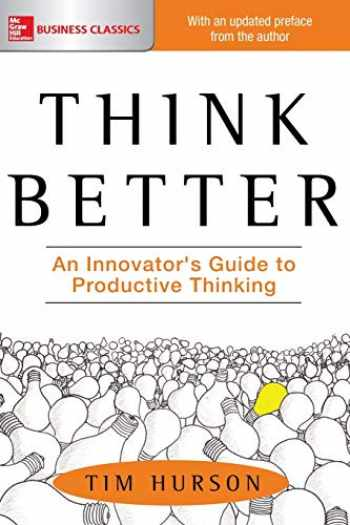 9781260108408-1260108406-Think Better: An Innovator's Guide to Productive Thinking