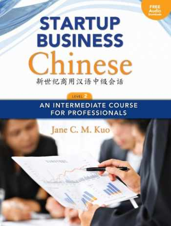 9780887276354-0887276350-Startup Business Chinese, Level 2 Textbook & Workbook:An Intermediate Course for Professionals (English and Chinese Edition)
