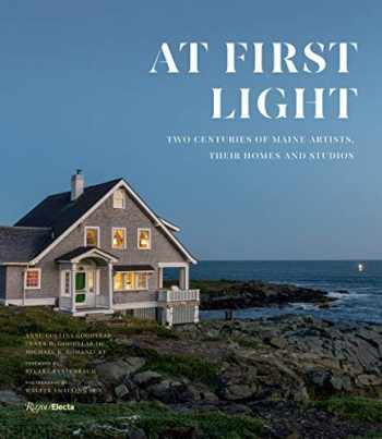 9780847867899-0847867897-At First Light: Two Centuries of Maine Artists, Their Homes and Studios