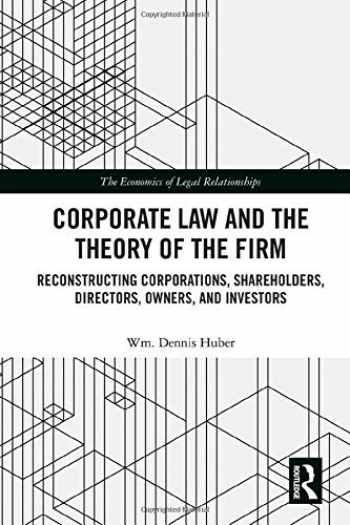 9780367895532-0367895536-Corporate Law and the Theory of the Firm: Reconstructing Corporations, Shareholders, Directors, Owners, and Investors (The Economics of Legal Relationships)
