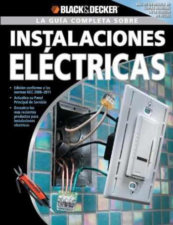 9781589234857-1589234855-La Guia Completa sobre Instalaciones Electricas/ The Complete Guide to Wiring: Edicion Revisada Conforme a Las Normas 2008-2011 NEC. Actualice Su ... ... & Decker Complete Guide) (Spanish Edition)