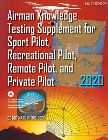 9781687567550-1687567557-Airman Knowledge Testing Supplement for Sport Pilot, Recreational Pilot, Remote Pilot, and Private Pilot (FAA-CT-8080-2H)