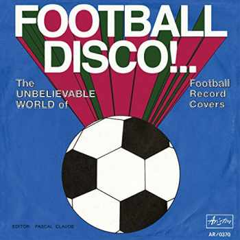9783960985969-3960985967-Football Disco!: The Unbelievable World of Football Record Covers