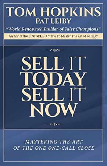 9781613396698-1613396694-Sell it Today, Sell it Now: Mastering the Art of the One-Call Close