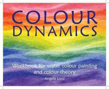 9781903458938-1903458935-Colour Dynamics: Workbook for Water Colour Painting and Colour Theory