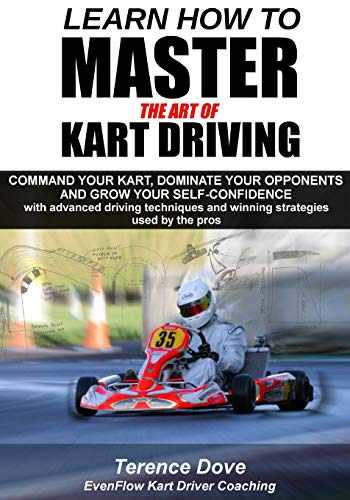 9781540628596-1540628590-Learn How To Master The Art Of Kart Driving: Command your kart, dominate your opponents and grow your self-confidence with advanced driving techniques and winning strategies used by the pros.