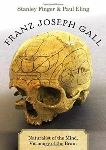 9780190464622-0190464623-Franz Joseph Gall: Naturalist of the Mind, Visionary of the Brain