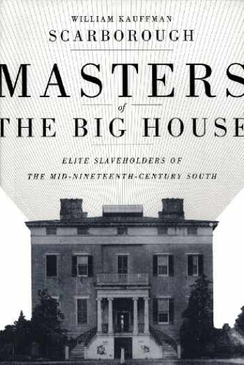 9780807131558-0807131555-Masters of the Big House: Elite Slaveholders of the Mid-Nineteenth-Century South (Jules And Frances Landry Award)